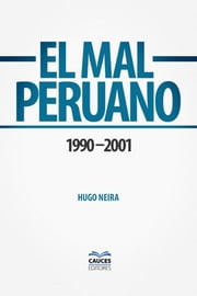 El mal peruano. 1990 – 2001 ebook by Hugo Neira