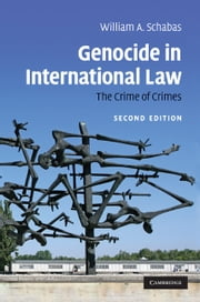 Genocide in International Law - The Crime of Crimes ebook by William A. Schabas