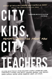 City Kids, City Teachers - Reports from the Front Row ebook by William Ayers,Patricia Ford