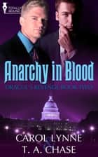 Anarchy in Blood ebook by T.A. Chase, Carol Lynne