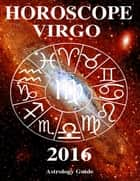 Horoscope 2016 - Virgo ebook by Astrology Guide