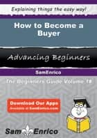 How to Become a Buyer ebook by Shondra Scanlon
