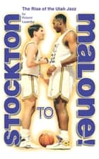 Stockton to Malone - The Rise of the Utah Jazz ebook by Roland Lazenby