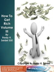 How to Get Rich Volume III ebook by Fredy Seidel