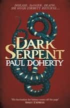 Dark Serpent (Hugh Corbett Mysteries, Book 18) - A gripping medieval murder mystery eBook by Paul Doherty