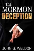 The Mormon Deception 電子書 by John G. Weldon