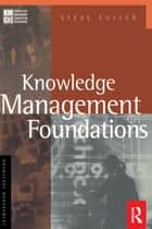 Knowledge Management Foundations ebook by Steve Fuller