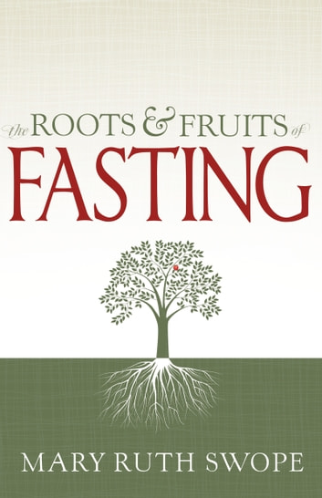 The Roots and Fruits of Fasting ebook by Mary Ruth Swope