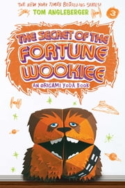 The Secret of the Fortune Wookiee - An Origami Yoda Book ebook by Tom Angleberger,Cece Bell