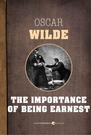The Importance Of Being Earnest - A Trivial Comedy for Serious People ebook by Oscar Wilde