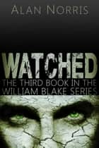 Watched - William Blake series, #3 ebook by Alan Norris