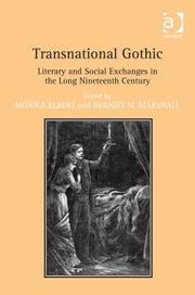 Transnational Gothic - Literary and Social Exchanges in the Long Nineteenth Century ebook by Professor Monika Elbert,Professor Bridget M Marshall