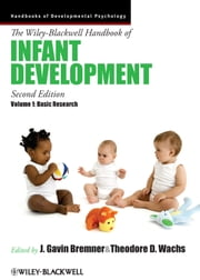 The Wiley-Blackwell Handbook of Infant Development, Basic Research ebook by Theodore D. Wachs,J. Douglas Bremner