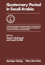 Quaternary Period in Saudi Arabia - 1: Sedimentological, Hydrogeological, Hydrochemical, Geomorphological, and Climatological Investigations in Central and Eastern Saudi Arabia ebook by Saad S. Al-Sayari,Josef G. Zötl