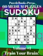 PuzzleBooks Press - Sudoku - Volume 1 - Train Your Brain! - 60 Medium Puzzles eBook by PuzzleBooks Press
