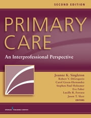 Primary Care, Second Edition - An Interprofessional Perspective ebook by Joanne K. Singleton PhD, RN, FNP-BC, FNAP, FNYAM,Robert V. DiGregorio PharmD, BCACP