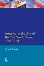 The Longman Companion to America in the Era of the Two World Wars, 1910-1945 ebook by Patrick Renshaw