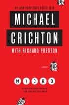 Micro: A Novel - A Novel ebook by Michael Crichton, Richard Preston