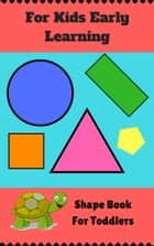 For Kids Early Learning - Shape Book For Toddlers ebook by Joey Kenson
