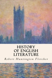 History of English Literature ebook by Robert Huntington Fletcher