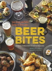 Beer Bites - Tasty Recipes and Perfect Pairings for Brew Lovers ebook by Andrea Slonecker,Christian DeBenedetti