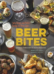 Beer Bites - 65 Recipes for Tasty Bites that Pair Perfectly with Beer ebook by Andrea Slonecker,Christian DeBenedetti,John Lee,Eric Asimov