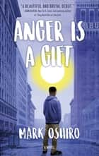 Anger Is a Gift - A Novel ebook by Mark Oshiro