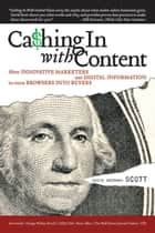 Cashing In With Content - How Innovative Marketers Use Digital Information to Turn Browsers into Buyers ebook by David Meerman Scott