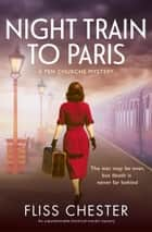 Night Train to Paris - An unputdownable historical murder mystery ebook by Fliss Chester