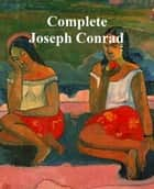 Joseph Conrad: 17 novels. 5 story collections, and 5 non-fiction books ebook by Joseph Conrad