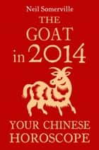 The Goat in 2014: Your Chinese Horoscope ebook by Neil Somerville