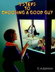 The 5 Steps to Choosing a Good Guy