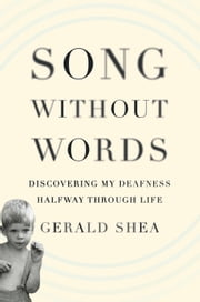 Song Without Words - Discovering My Deafness Halfway through Life ebook by Gerald Shea