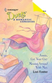 Annie, Get Your Guy & Messing Around With Max - An Anthology ebook by Lori Foster
