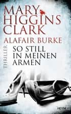 So still in meinen Armen - Thriller ebook by Mary Higgins Clark, Alafair Burke, Karl-Heinz Ebnet