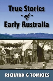 True Stories of Early Australia ebook by Richard G Tomkies