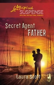 Secret Agent Father ebook by Laura Scott