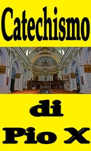 Catechismo di Pio X ebook by Pio X