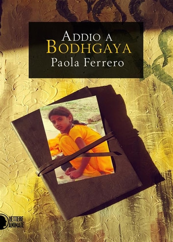 Addio a Bodhgaya ebook by Paola Ferrero