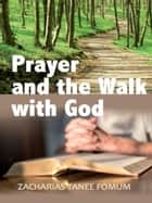 Prayer And The Walk With God ebook by Zacharias Tanee Fomum