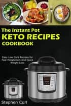 The Instant Pot Keto Recipes Cookbook ebook by Stephen Curl