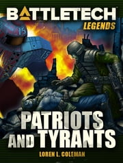 BattleTech Legends: Patriots and Tyrants ebook by Loren L. Coleman