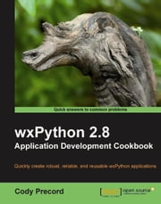 wxPython 2.8 Application Development Cookbook ebook by Cody Precord