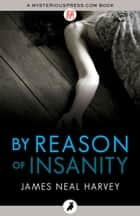 By Reason of Insanity ebook by James Neal Harvey