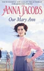 Our Mary Ann ebook by Anna Jacobs