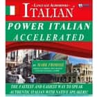 Power Italian Accelerated - The Fastest and Easiest Way to Speak Authentic Italian with Native Speakers! audiobook by Mark Frobose