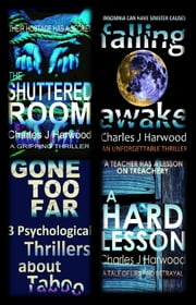 Gone Too Far 3 Psychological Thrillers about Taboo: A Gripping Thriller Trilogy on Abduction, Redemption and Betrayal ebook by Charles J Harwood