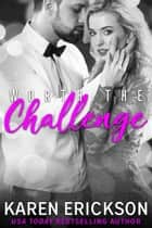 Worth The Challenge eBook by Karen Erickson