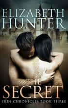 The Secret: Irin Chronicles Book Three ebook by Elizabeth Hunter