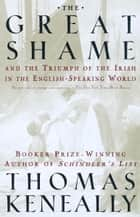The Great Shame - And the Triumph of the Irish in the English-Speaking World ebook by Thomas Keneally